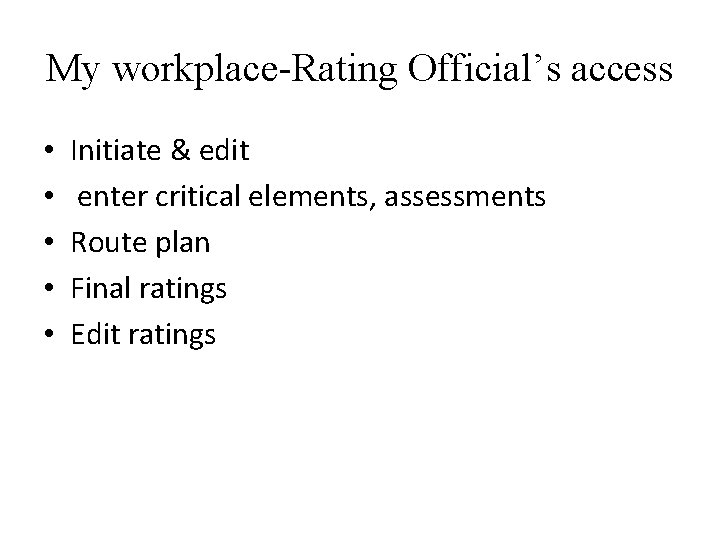 My workplace-Rating Official's access • • • Initiate & edit enter critical elements, assessments