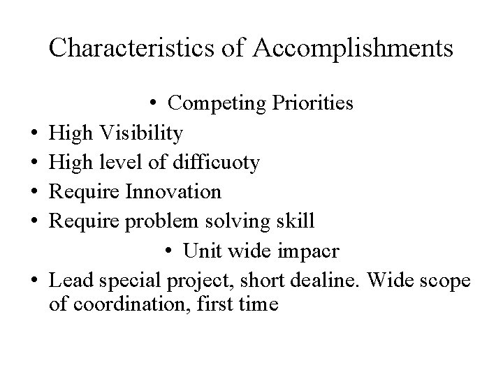Characteristics of Accomplishments • • • Competing Priorities High Visibility High level of difficuoty