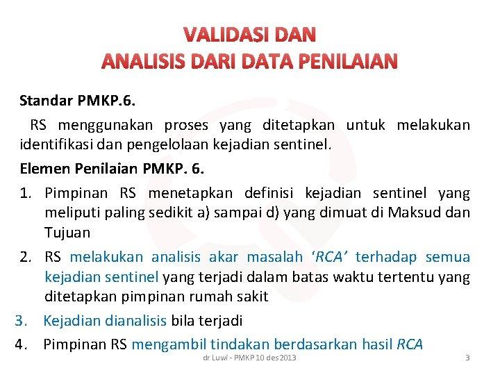 VALIDASI DAN ANALISIS DARI DATA PENILAIAN Standar PMKP. 6. RS menggunakan proses yang ditetapkan