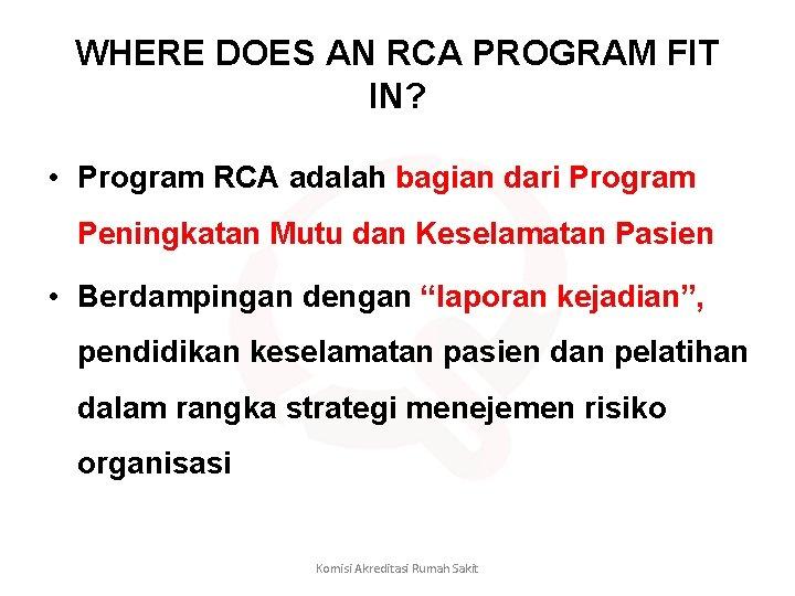 WHERE DOES AN RCA PROGRAM FIT IN? • Program RCA adalah bagian dari Program