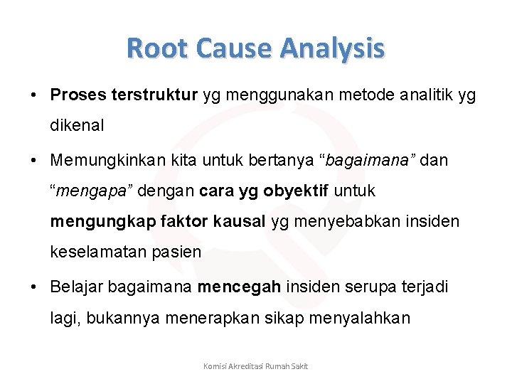 Root Cause Analysis • Proses terstruktur yg menggunakan metode analitik yg dikenal • Memungkinkan