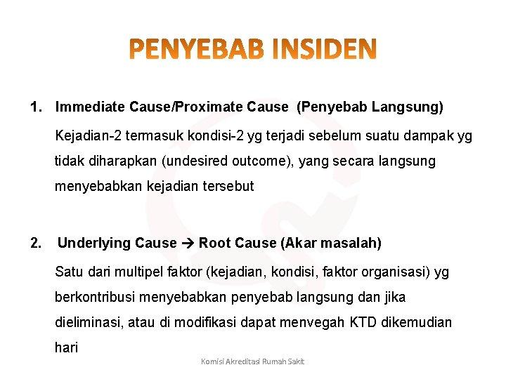 1. Immediate Cause/Proximate Cause (Penyebab Langsung) Kejadian 2 termasuk kondisi 2 yg terjadi sebelum