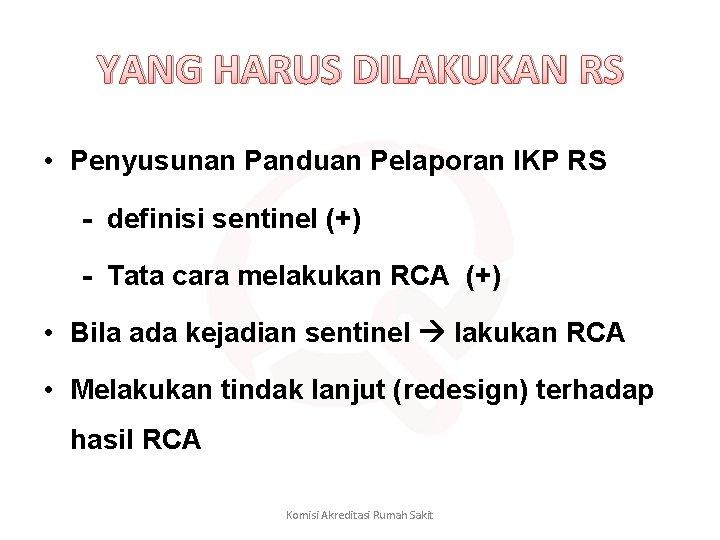 YANG HARUS DILAKUKAN RS • Penyusunan Panduan Pelaporan IKP RS - definisi sentinel (+)