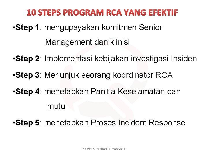 10 STEPS PROGRAM RCA YANG EFEKTIF • Step 1: mengupayakan komitmen Senior Management dan