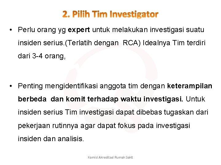 • Perlu orang yg expert untuk melakukan investigasi suatu insiden serius. (Terlatih dengan
