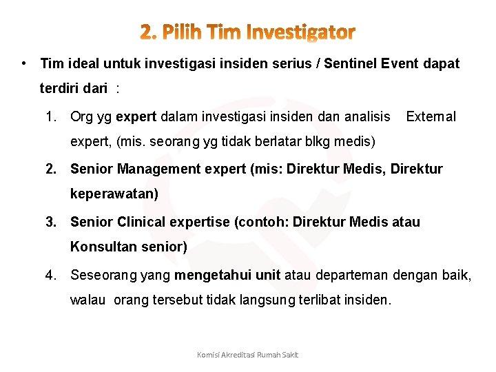 • Tim ideal untuk investigasi insiden serius / Sentinel Event dapat terdiri dari