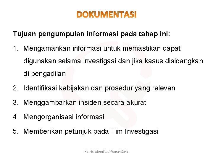 Tujuan pengumpulan informasi pada tahap ini: 1. Mengamankan informasi untuk memastikan dapat digunakan selama