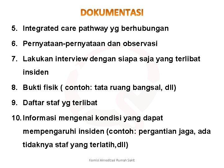 5. Integrated care pathway yg berhubungan 6. Pernyataan-pernyataan dan observasi 7. Lakukan interview dengan