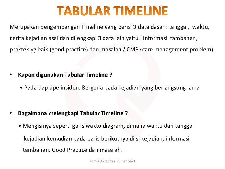 Merupakan pengembangan Timeline yang berisi 3 data dasar : tanggal, waktu, cerita kejadian asal