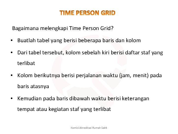 Bagaimana melengkapi Time Person Grid? • Buatlah tabel yang berisi beberapa baris dan