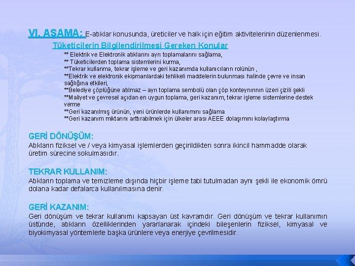 VI. AŞAMA: E-atıklar konusunda, üreticiler ve halk için eğitim aktivitelerinin düzenlenmesi. Tüketicilerin Bilgilendirilmesi Gereken