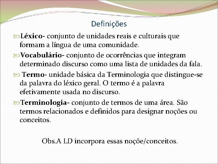 Definições Léxico- conjunto de unidades reais e culturais que formam a língua de uma
