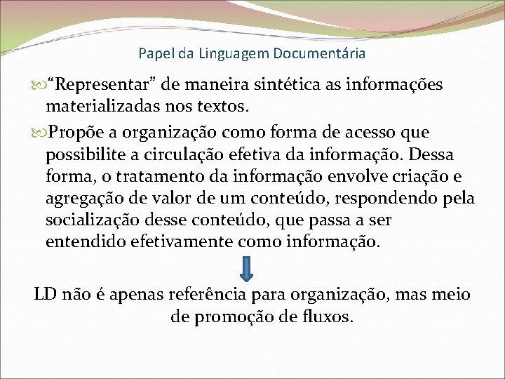 """Papel da Linguagem Documentária """"Representar"""" de maneira sintética as informações materializadas nos textos. Propõe"""