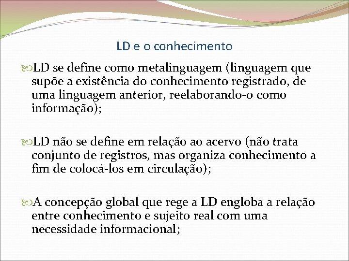 LD e o conhecimento LD se define como metalinguagem (linguagem que supõe a existência