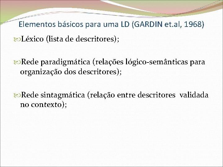 Elementos básicos para uma LD (GARDIN et. al, 1968) Léxico (lista de descritores); Rede