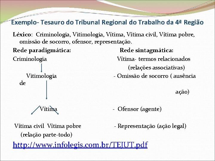 Exemplo- Tesauro do Tribunal Regional do Trabalho da 4ª Região Léxico: Criminologia, Vitimologia, Vítima