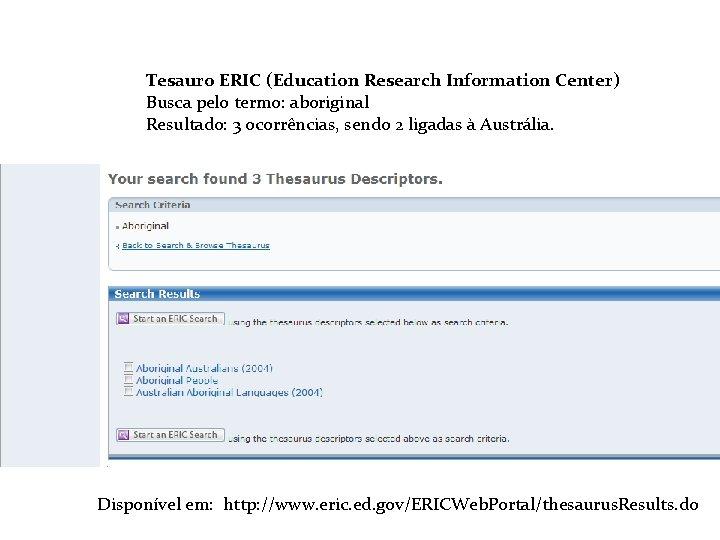 Tesauro ERIC (Education Research Information Center) Tesauro Busca pelo termo: aboriginal Resultado: 3 ocorrências,