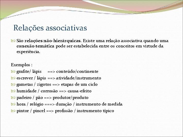 Relações associativas São relações não-hierárquicas. Existe uma relação associativa quando uma conexão temática