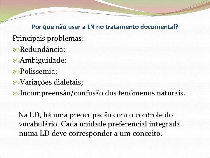 Por que não usar a LN no tratamento documental? Principais problemas: Redundância; Ambiguidade; Polissemia;
