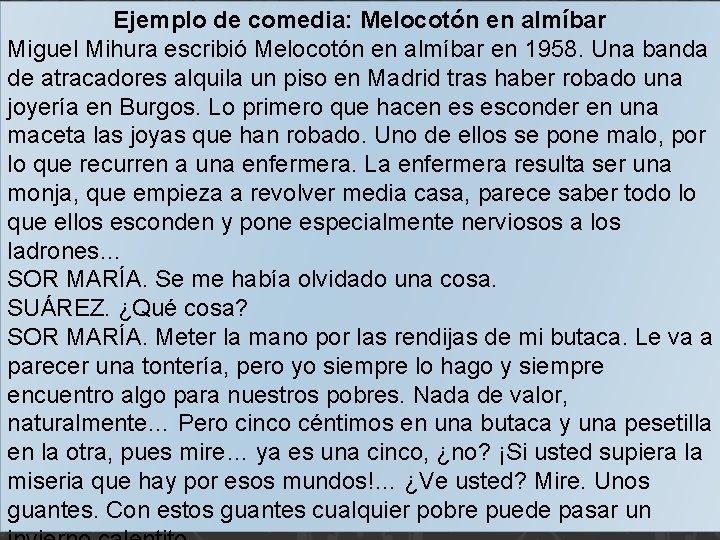 Ejemplo de comedia: Melocotón en almíbar Miguel Mihura escribió Melocotón en almíbar en 1958.