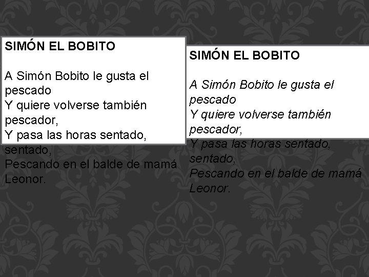 SIMÓN EL BOBITO A Simón Bobito le gusta el pescado Y quiere volverse también