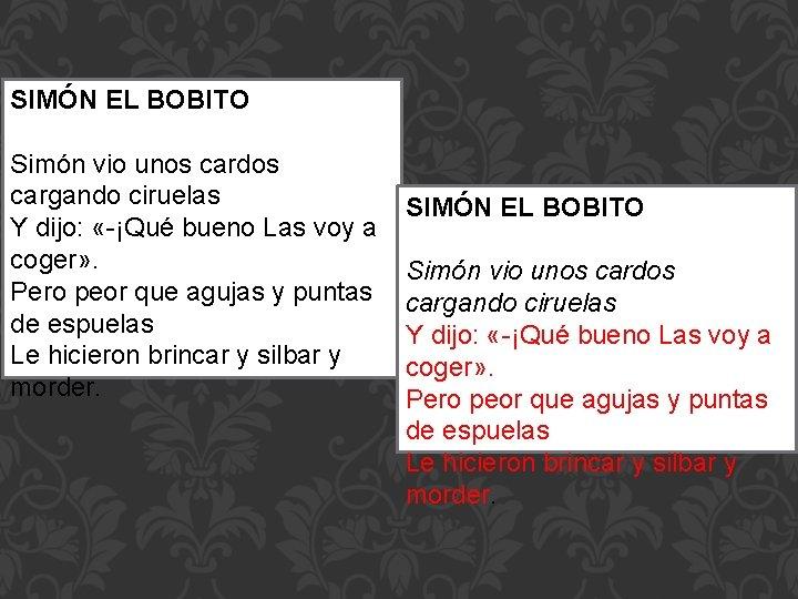 SIMÓN EL BOBITO Simón vio unos cardos cargando ciruelas Y dijo: «-¡Qué bueno Las