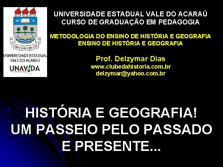 UNIVERSIDADE ESTADUAL VALE DO ACARAÚ CURSO DE GRADUAÇÃO EM PEDAGOGIA METODOLOGIA DO ENSINO DE