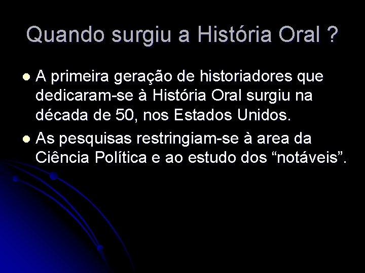 Quando surgiu a História Oral ? A primeira geração de historiadores que dedicaram-se à