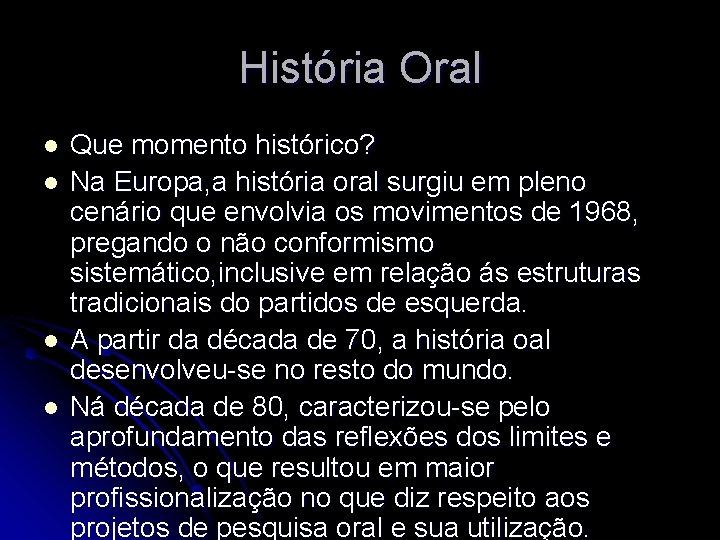 História Oral l l Que momento histórico? Na Europa, a história oral surgiu em