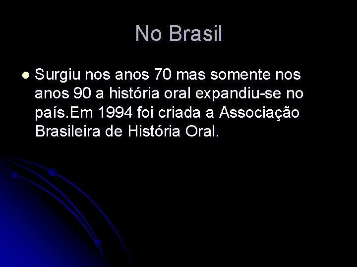 No Brasil l Surgiu nos anos 70 mas somente nos anos 90 a história