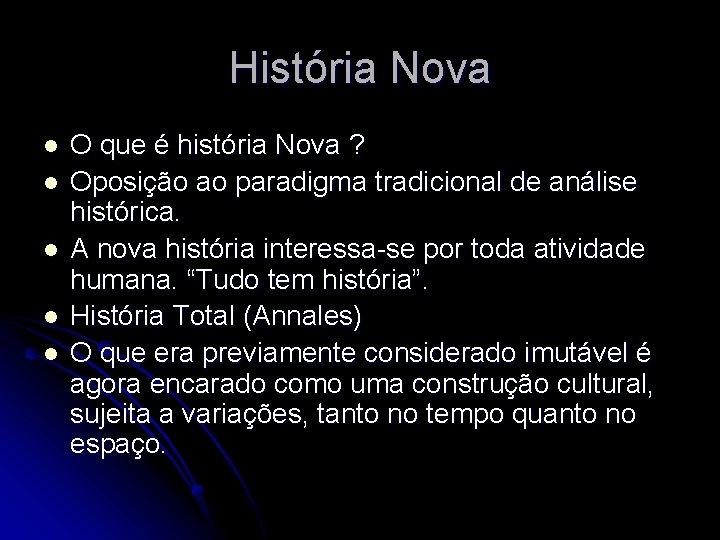 História Nova l l l O que é história Nova ? Oposição ao paradigma