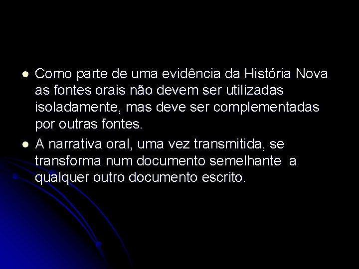 l l Como parte de uma evidência da História Nova as fontes orais não
