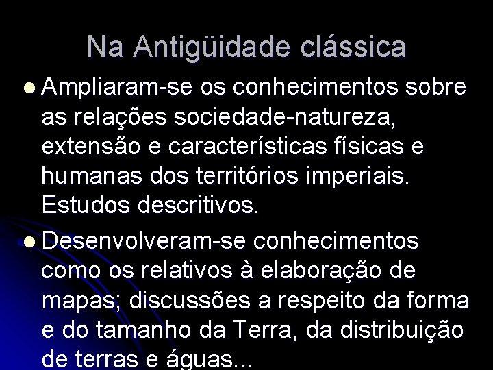 Na Antigüidade clássica l Ampliaram-se os conhecimentos sobre as relações sociedade-natureza, extensão e características