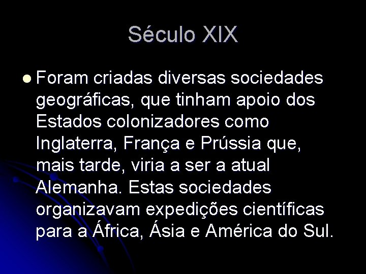 Século XIX l Foram criadas diversas sociedades geográficas, que tinham apoio dos Estados colonizadores