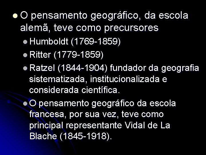 l. O pensamento geográfico, da escola alemã, teve como precursores l Humboldt (1769 -1859)