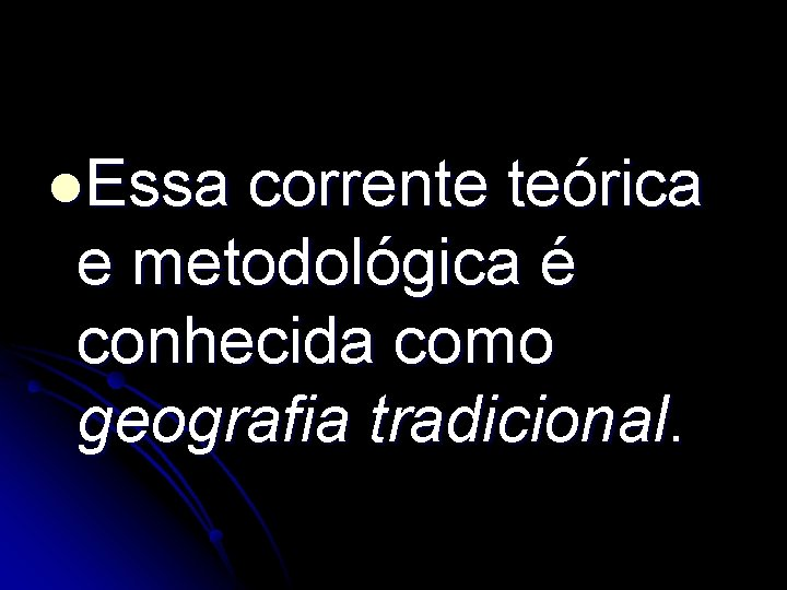 l. Essa corrente teórica e metodológica é conhecida como geografia tradicional.