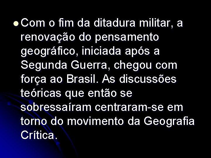 l Com o fim da ditadura militar, a renovação do pensamento geográfico, iniciada após