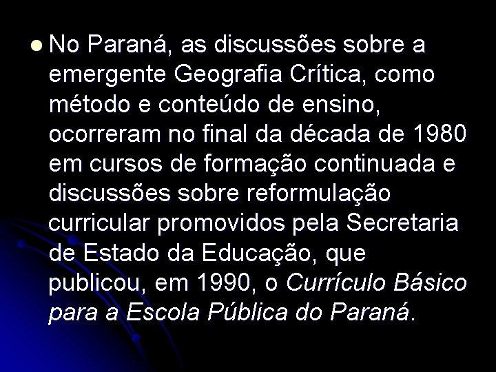 l No Paraná, as discussões sobre a emergente Geografia Crítica, como método e conteúdo