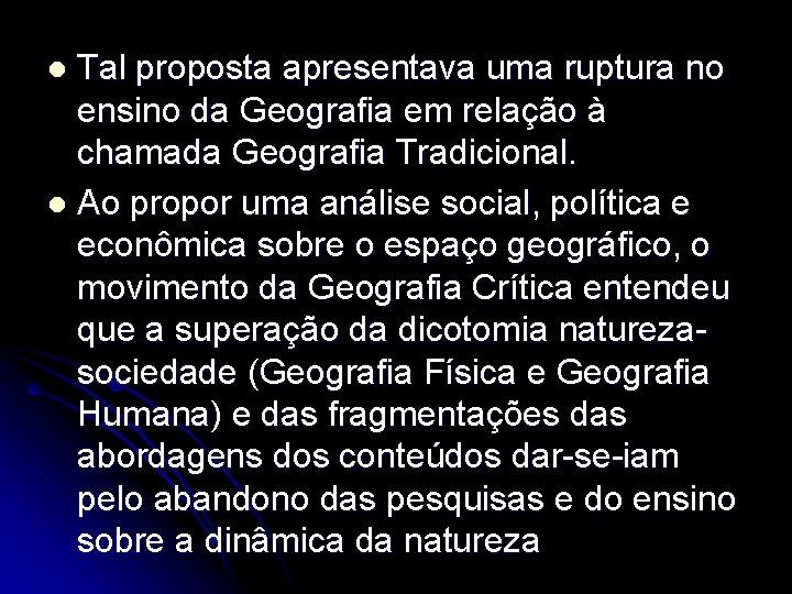 Tal proposta apresentava uma ruptura no ensino da Geografia em relação à chamada Geografia