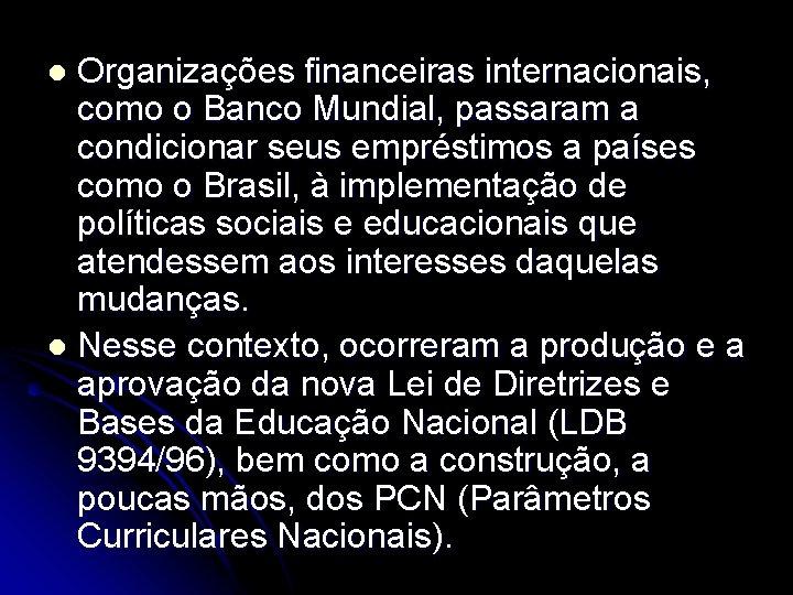 Organizações financeiras internacionais, como o Banco Mundial, passaram a condicionar seus empréstimos a países