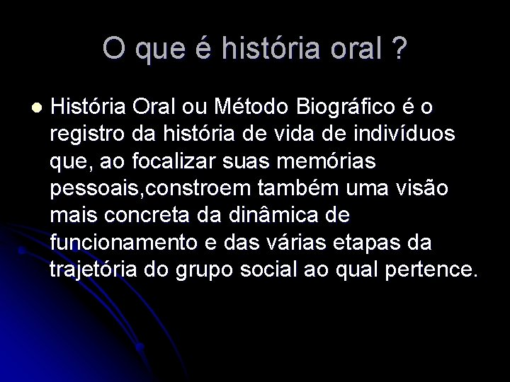 O que é história oral ? l História Oral ou Método Biográfico é o