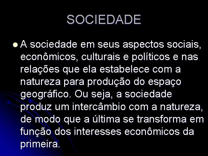 SOCIEDADE l. A sociedade em seus aspectos sociais, econômicos, culturais e políticos e nas