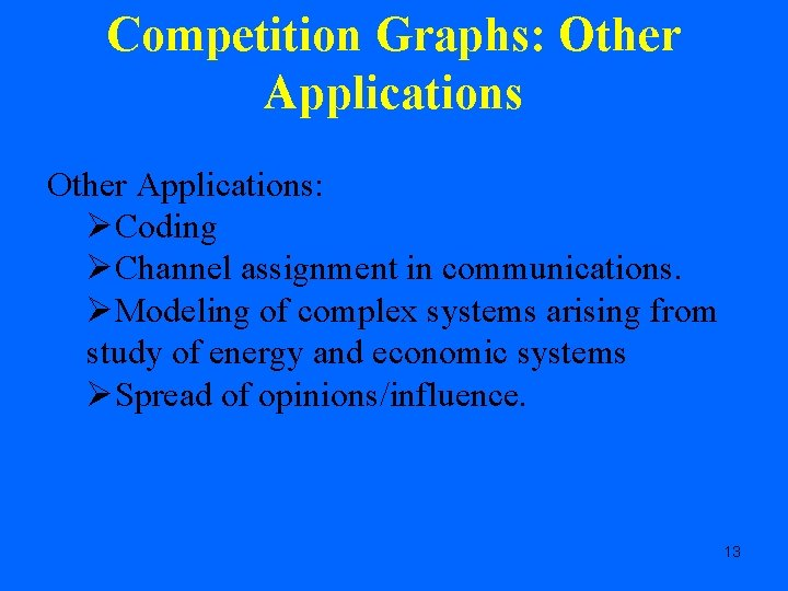 Competition Graphs: Other Applications: ØCoding ØChannel assignment in communications. ØModeling of complex systems arising