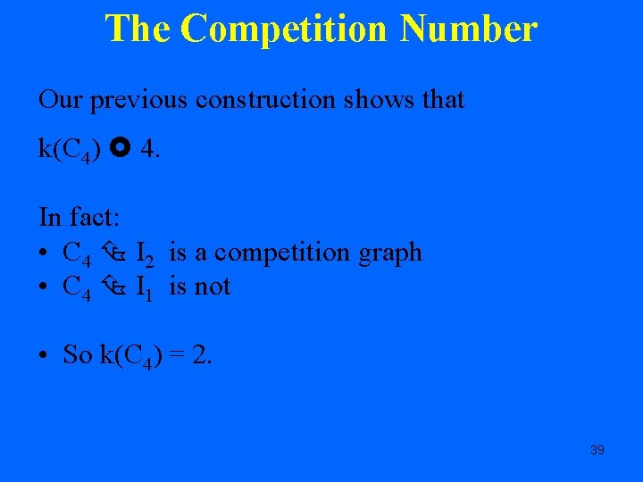 The Competition Number Our previous construction shows that k(C 4) 4. In fact: •