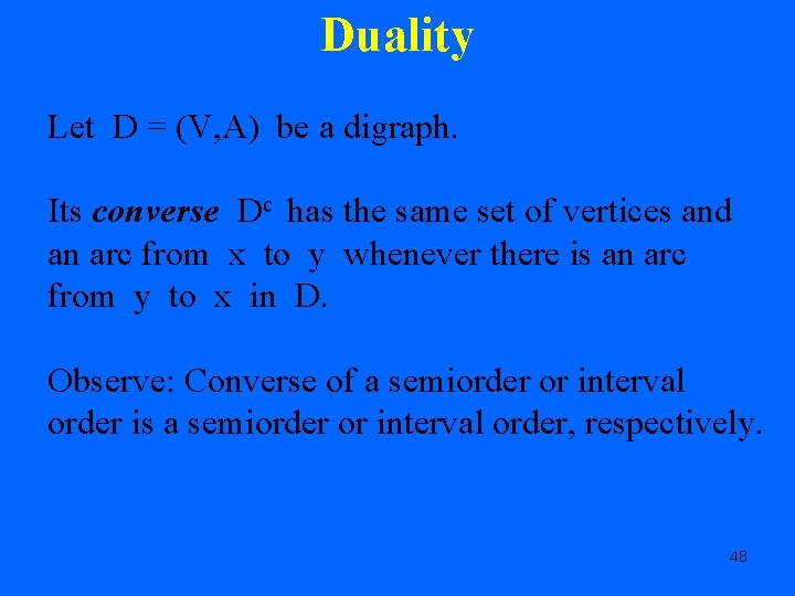 Duality Let D = (V, A) be a digraph. Its converse Dc has the