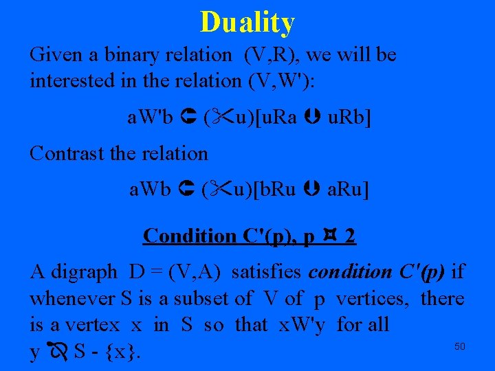 Duality Given a binary relation (V, R), we will be interested in the relation