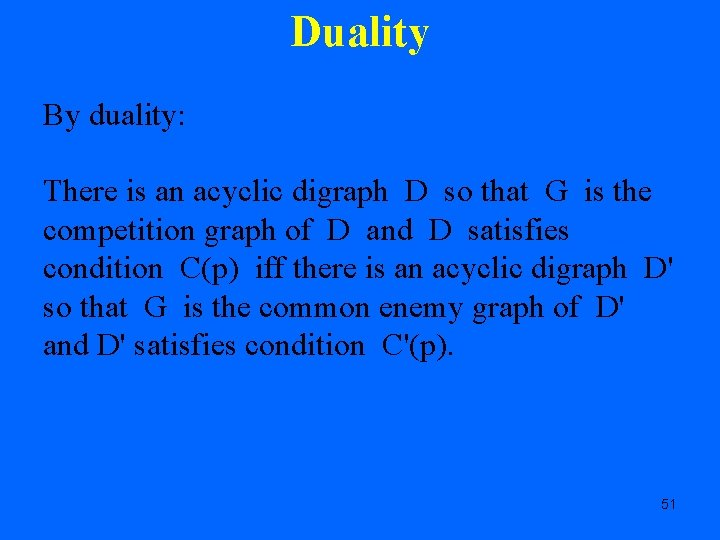 Duality By duality: There is an acyclic digraph D so that G is the