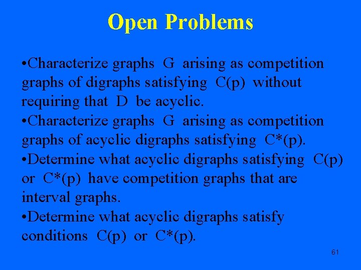 Open Problems • Characterize graphs G arising as competition graphs of digraphs satisfying C(p)