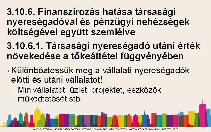 3. 10. 6. Finanszírozás hatása társasági nyereségadóval és pénzügyi nehézségek költségével együtt szemlélve 3.