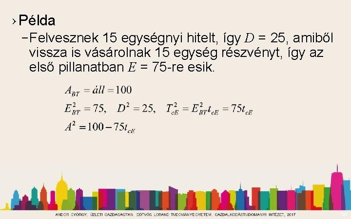 › Példa – Felvesznek 15 egységnyi hitelt, így D = 25, amiből vissza is